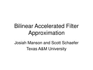 Bilinear Accelerated Filter Approximation