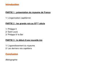Introduction PARTIE 1 : présentation du royaume de France 1/ L'organisation capétienne