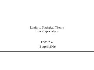 Limits to Statistical Theory Bootstrap analysis