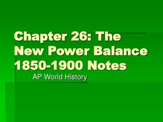 Chapter 26: The New Power Balance 1850-1900 Notes