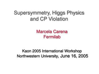 Supersymmetry, Higgs Physics  and CP Violation
