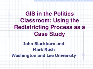 GIS in the Politics Classroom: Using the Redistricting Process as a Case Study