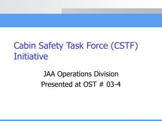 Cabin Safety Task Force (CSTF) Initiative