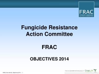 Fungicide Resistance Action Committee FRAC OBJECTIVES 2014