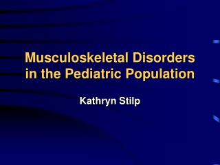 Musculoskeletal Disorders in the Pediatric Population