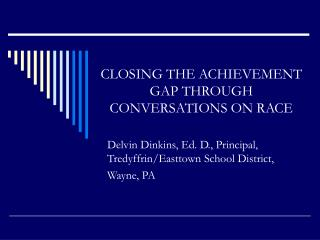 CLOSING THE ACHIEVEMENT GAP THROUGH CONVERSATIONS ON RACE