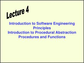 Introduction to Software Engineering Principles  Introduction to Procedural Abstraction Procedures and Functions
