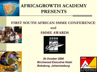 FIRST SOUTH AFRICAN SMME CONFERENCE  and     SMME AWARDS 26 October 2006