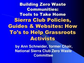 by Ann Schneider, former Chair, National Sierra Club Zero Waste Committee