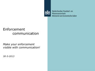 Enforcement  	communication Make your enforcement  visible with communication! 30-5-2013