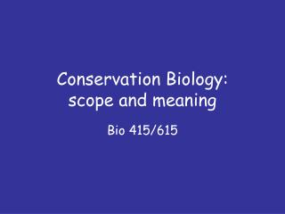 Conservation Biology:  scope and meaning