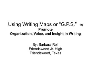 "Using Writing Maps or ""G.P.S.""   to Promote  Organization, Voice, and Insight in Writing"