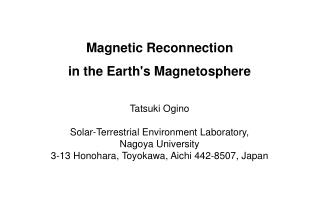 Magnetic Reconnection  in the Earth's Magnetosphere Tatsuki Ogino