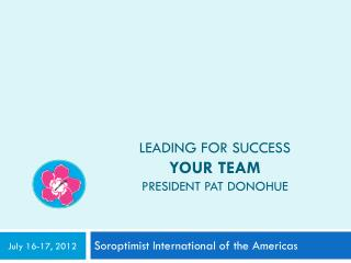 Leading for Success  Your Team President Pat Donohue