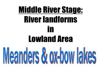 Middle River Stage:  River landforms  in  Lowland Area