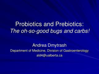 Probiotics and Prebiotics: The oh-so-good bugs and carbs!