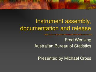 Instrument assembly, documentation and release