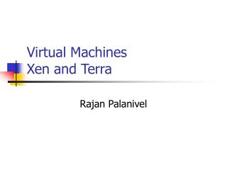 Virtual Machines  Xen and Terra