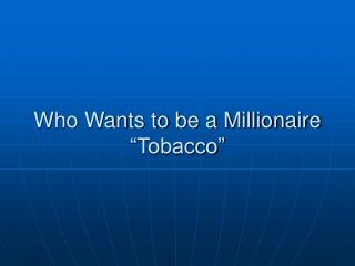 "Who Wants to be a Millionaire  ""Tobacco"""