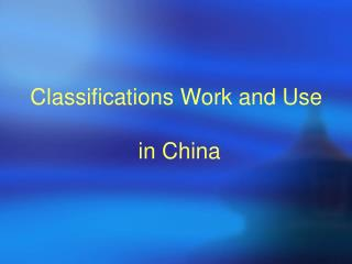 Classifications Work and Use  in China