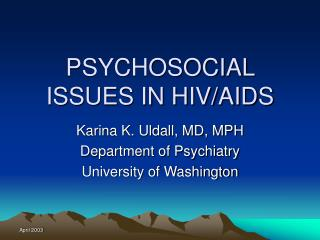 PSYCHOSOCIAL ISSUES IN HIV/AIDS
