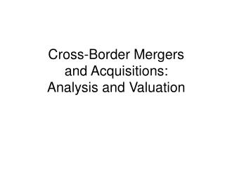 Cross-Border Mergers and Acquisitions: Analysis and Valuation