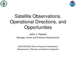 Satellite Observations, Operational Directions, and Opportunities