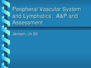 Peripheral Vascular System and  Lymphatics :  A&P and Assessment