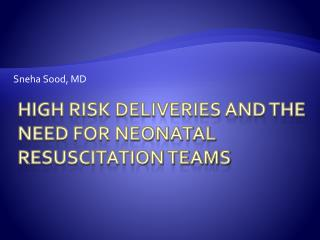 High Risk Deliveries and the Need for Neonatal Resuscitation Teams