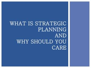 WHAT IS STRATEGIC PLANNING AND WHY SHOULD YOU CARE