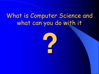 What is Computer Science and what can you do with it