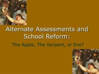 Alternate Assessments and School Reform: