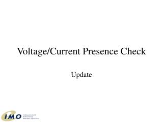 Voltage/Current Presence Check