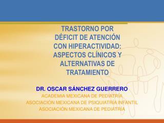 DR. OSCAR SÁNCHEZ GUERRERO ACADEMIA MEXICANA DE PEDIATRÍA