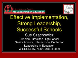 Effective Implementation,  Strong Leadership,  Successful Schools Sue Szachowicz  Principal, Brockton High School Senior