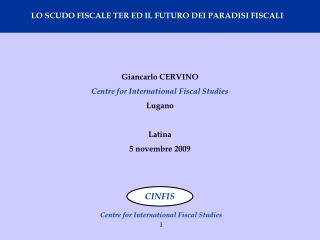 Giancarlo CERVINO Centre for International Fiscal Studies Lugano Latina 5 novembre 2009