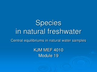 Species in natural freshwater Central equilibriums in natural water samples