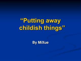 """Putting away    childish things"""
