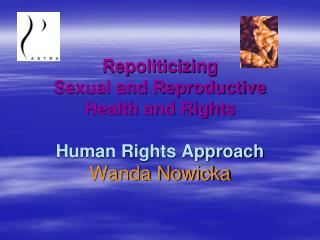 Repoliticizing Sexual and Reproductive Health and Rights Human Rights Approach