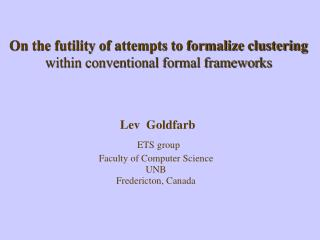 On the futility of attempts to formalize clustering  within conventional formal frameworks