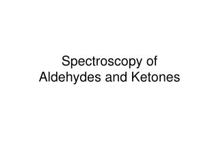Spectroscopy of  Aldehydes and Ketones