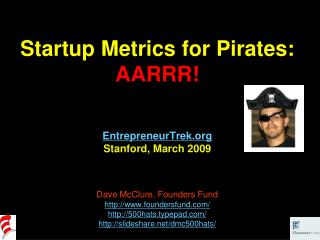 Startup Metrics for Pirates: AARRR!  EntrepreneurTrek Stanford, March 2009