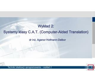 Wyk?ad 2: Systemy klasy C.A.T. (Computer-Aided Translation)