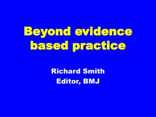 Beyond evidence based practice