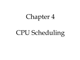 Chapter 4 CPU Scheduling