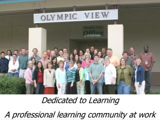 Dedicated to Learning A professional learning community at work