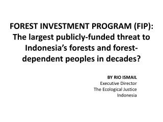 BY RIO ISMAIL Executive Director  The Ecological Justice Indonesia