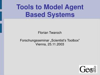 Tools to Model Agent Based Systems
