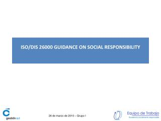 ISO/DIS 26000 GUIDANCE ON SOCIAL RESPONSIBILITY
