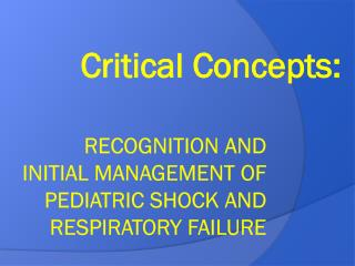 Recognition and Initial Management of Pediatric Shock and Respiratory Failure
